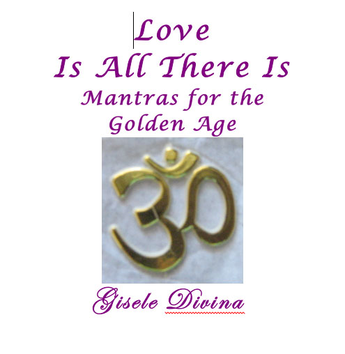 Love Is All There Is - Mantras For the Golden Age